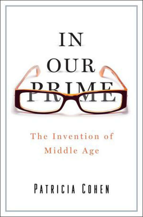 """In Our Prime: The Invention of Middle Age"" by Patricia Cohen Photo: Patricia Cohen"