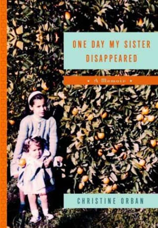 CAPSULES22A.JPG Book cover of ONE DAY MY SISTER DISAPPEARED by Christine Orban HANDOUT BookReview#BookReview#Chronicle#08-22-2004#ALL#Advance#M4#0422254930