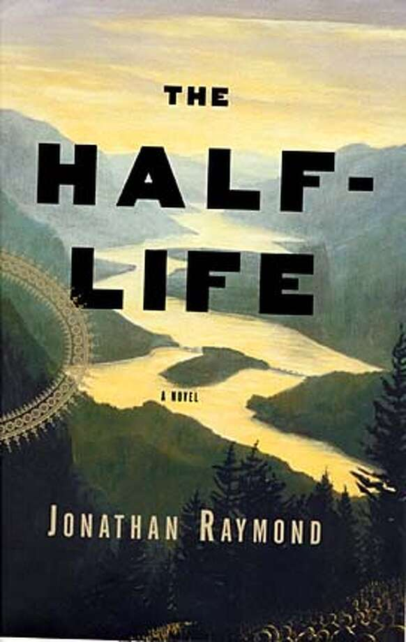 THE HALF LIFE BY JONATHAN RAYMOND