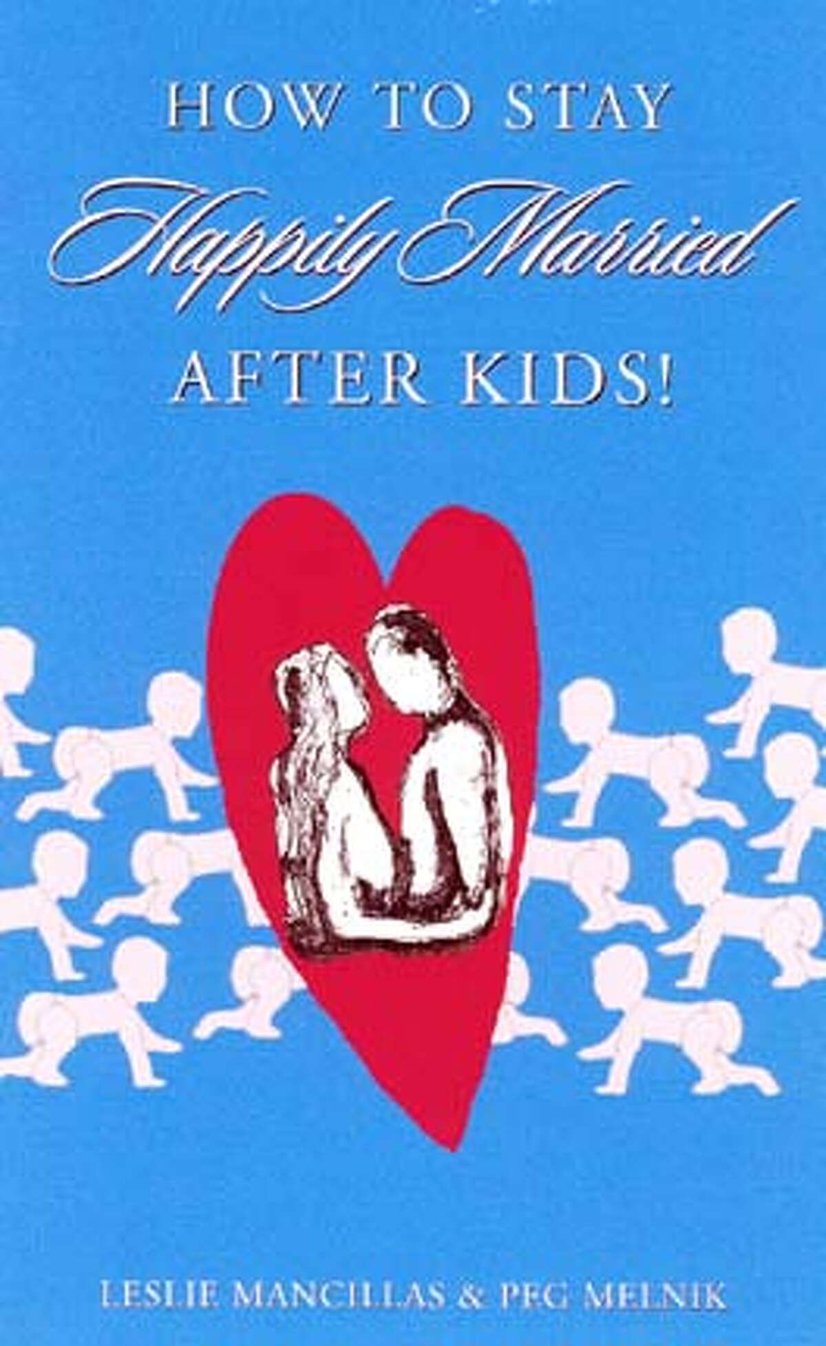 """NBMARRIED01.JPG Book cover of """"How To Stay Happily Married After Kids"""" by Leslie Mancillas and Peg Melnic. / HO"""