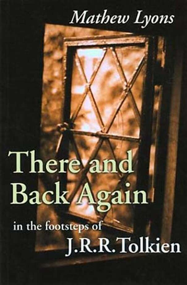 """TRAVEL - LITERATE TRAVELER column 6/13/04, by David Armstrong. """"There and Back Again: In the footsteps of J.R.R. Tolkien,"""" by Mathew Lyons (Cadogan Books) Ran on: 06-13-2004  ProductNameChronicle"""