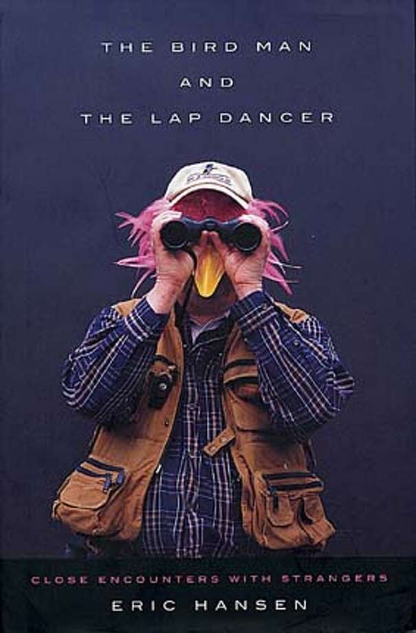"""Book jacket of """"The Birdman and the Lap Dancer"""" by Eric Hansen (Pantheon)  FOR USE WITH REVIEW ONLY"""