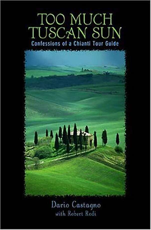 "TRAVEL - LITERATE TRAVELER column 10/10/04, by David Armstrong. ""Too Much Tuscan Sun - Confessions of a Chianti Tour Guide,"" by Dario Castagno with Robert Rodi (Globe Pequot) Travel#Travel#Chronicle#10/10/2004#ALL#Advance##0422397945"