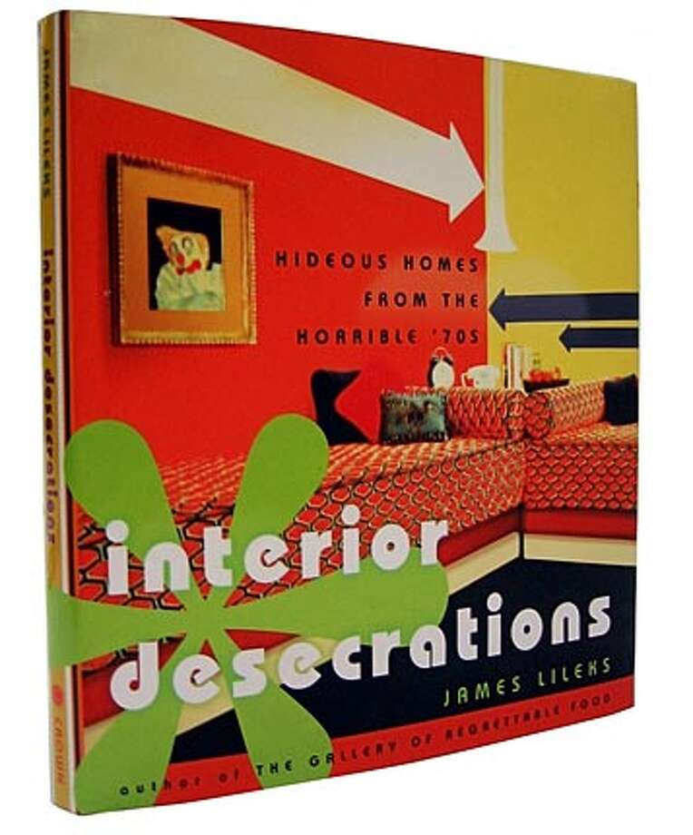 """""""Interior Desecrations: Hideous Homes From the Horrible '70s,"""" by James Lileks, is a full-throated rant against the decade of shiny op-art wallpaper, plaid upholstery and long-haired rugs. Illustrates DESIGN-BAD (category l), by Annie Groer (c) 2005, The Washington Post. Moved Wednesday, Jan. 19, 2005. (MUST CREDIT: No credit.) Photo: NO CREDIT"""
