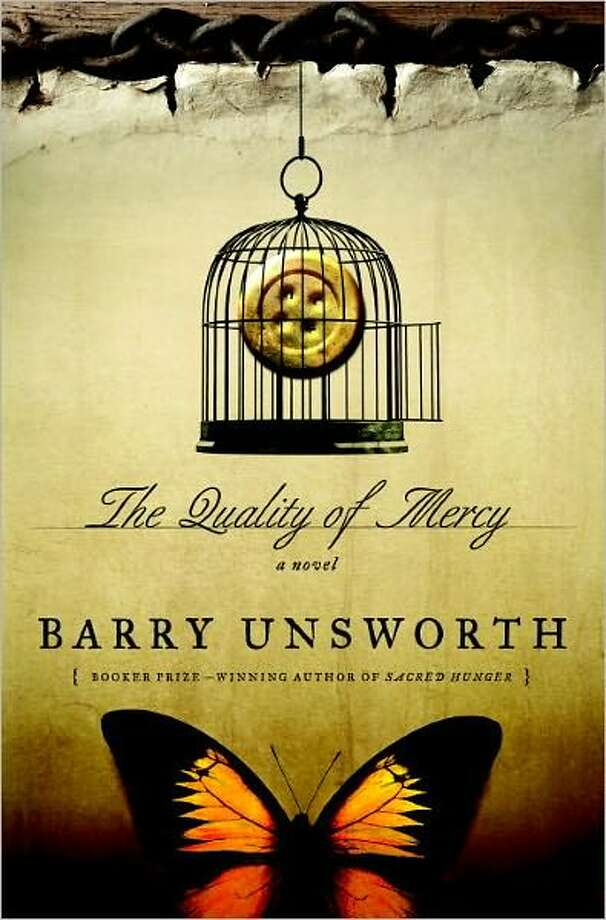 Cover image for The Quality of Mercy by Barry Unsworth; $26.95 Product Details Hardcover: 336 pages Publisher: Nan A. Talese (January 10, 2012) Language: English ISBN-10: 0385534779 ISBN-13: 978-0385534772 Photo: Xx