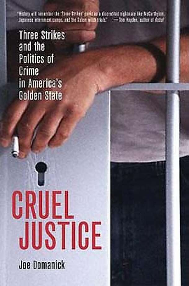 """""""Cruel Justice: Three Strikes and the Politics of Crime in America's Golden State"""" by Joe Domanick (University of California Press; 320 pages; $24.95)"""