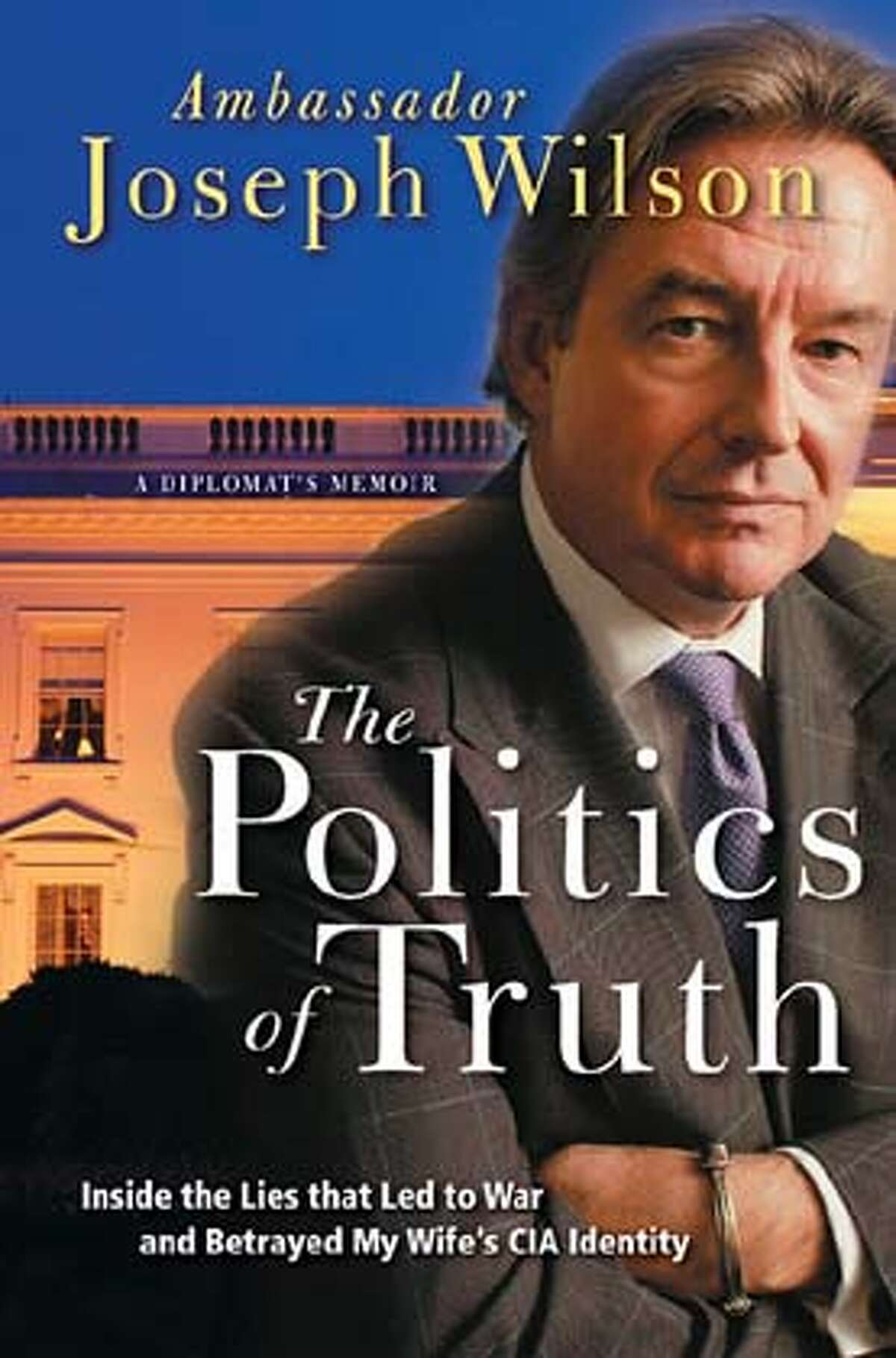 """""""The Politics of Truth: Inside the Lies That Led to War and Betrayed My Wife's CIA Identity"""" by Joseph Wilson"""