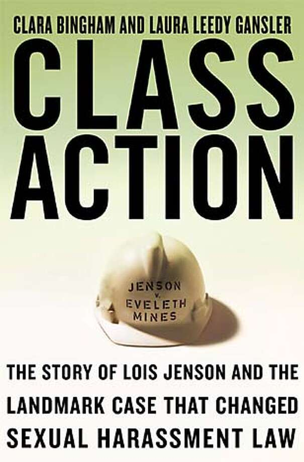 Class Action: The Story of Lois Jenson and the Landmark Case That Changed Sexual Harassment Law by Clara Bingham and Laura Leedy Gansler (Doubleday; 390 pages; $27.50)