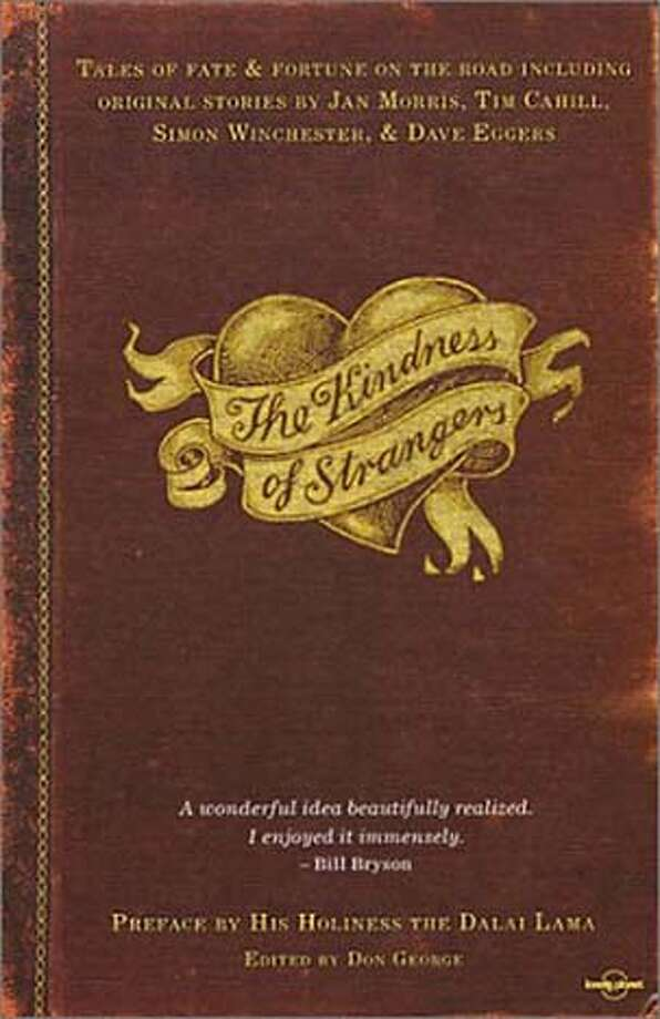 "TRAVEL - LITERATE TRAVELER column 3/14/04, by David Armstrong. ""The Kindness of Strangers,"" edited by Don George (Lonely Planet)."