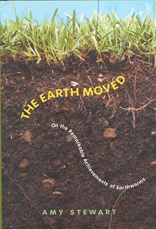 """""""The Earth Moved: On the Remarkable Achievements of Earthworms"""" by Amy Stewart"""