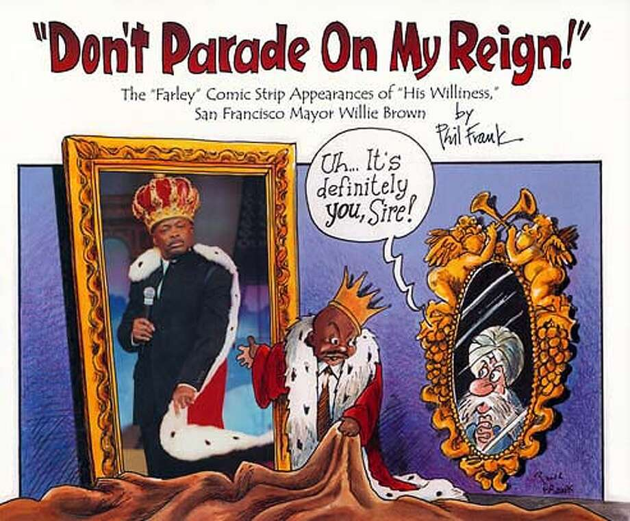 """Former Mayor Willie Brown and Chronicle cartoonist Phil Frank will sign copies of """"Don't Parade on My Reign!,"""" Frank's new collection of his Farley strips, at 6 p.m. Thursday at the Cartoon Museum, 655 Mission St, San Francisco, (415) 227-8666."""