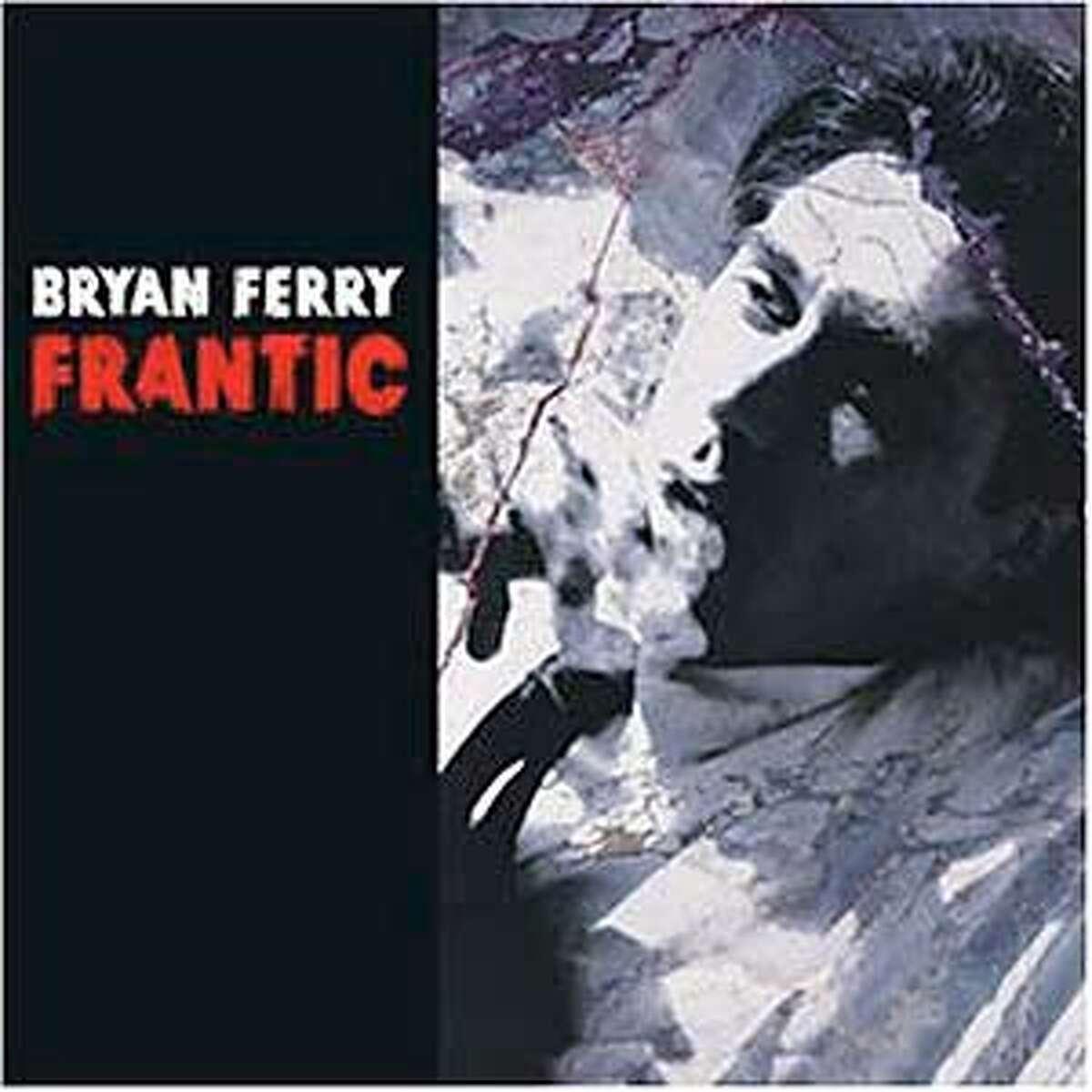 """Frantic"" -- Bryan Ferry"