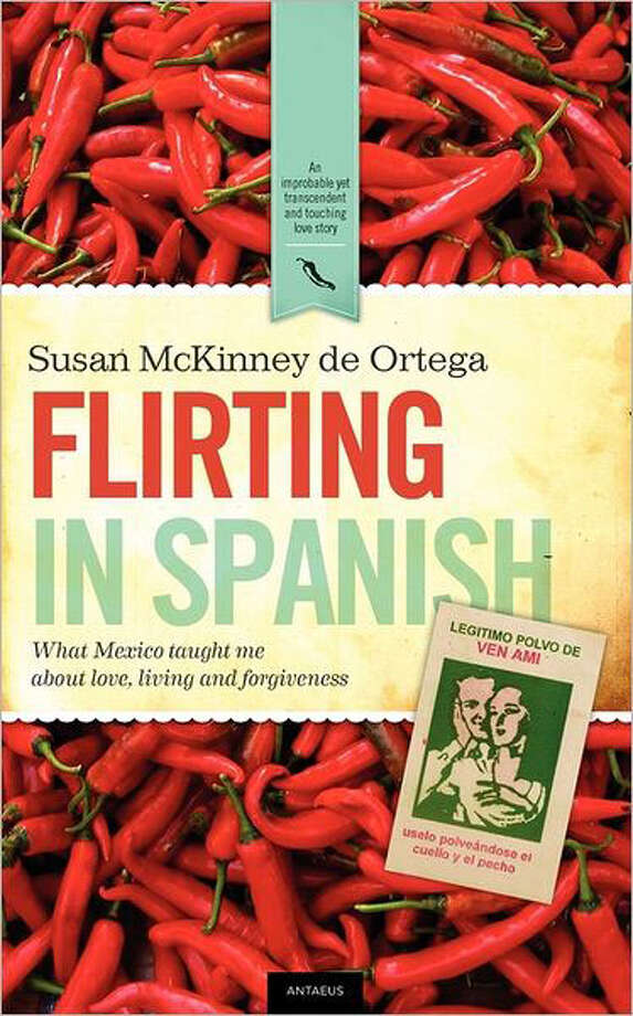 """Flirting in Spanish: What Mexico taught me about love, living and forgiveness"" by Susan McKinney de Ortega Photo: Susan McKinney De Ortega"