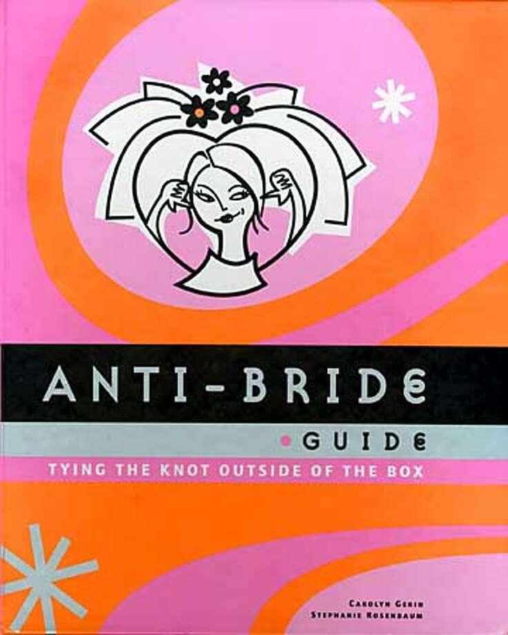 "Cover of ""Anti-Bride Guide."" Photo: HANDOUT"