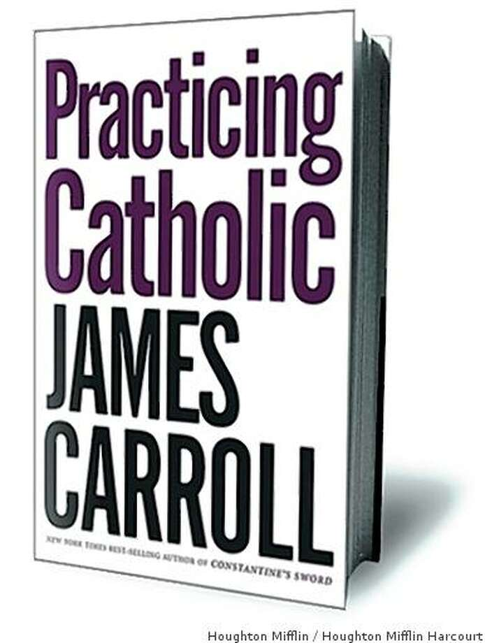 """Practicing Catholic,"" by James Carroll, published by Houghton Mifflin Harcourt. Photo: Houghton Mifflin, Houghton Mifflin Harcourt"