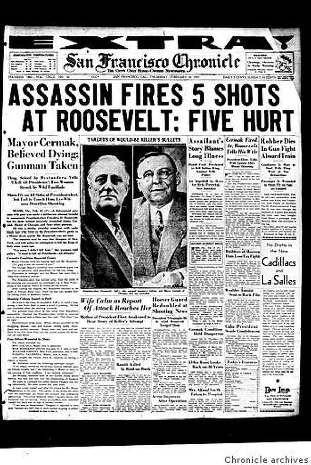 "Feb. 16, 1933 edition ? In Miami, a gunman fires 5 shots at President-elect Franklin D. Roosevelt. Although Roosevelt wasn?t harmed, five others were hit, including Chicago Mayor Anton Cermak, who told the president soon after the incident, ""I?m glad it was me instead of you."" Cermak died weeks later. The assassin, Giuseppe Zangara, pleaded guilty to murder and was executed in an electric chair barely a month after the shooting. Photo: Chronicle Archives"