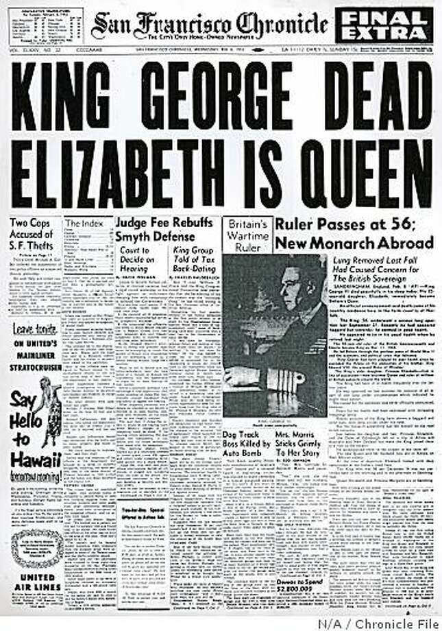 Fifty-seven years ago today, England's King George VI died in his sleep after a 15-year reign. His daughter, Elizabeth, 25, instantly became queen. In other news, The Chronicle's David Perlman reported on the pre-trial hearing of an IRS official accused of conspiracy to defraud the government. Today, Queen Elizabeth is still on the throne and Perlman is still a reporter here. Photo: N/A, Chronicle File