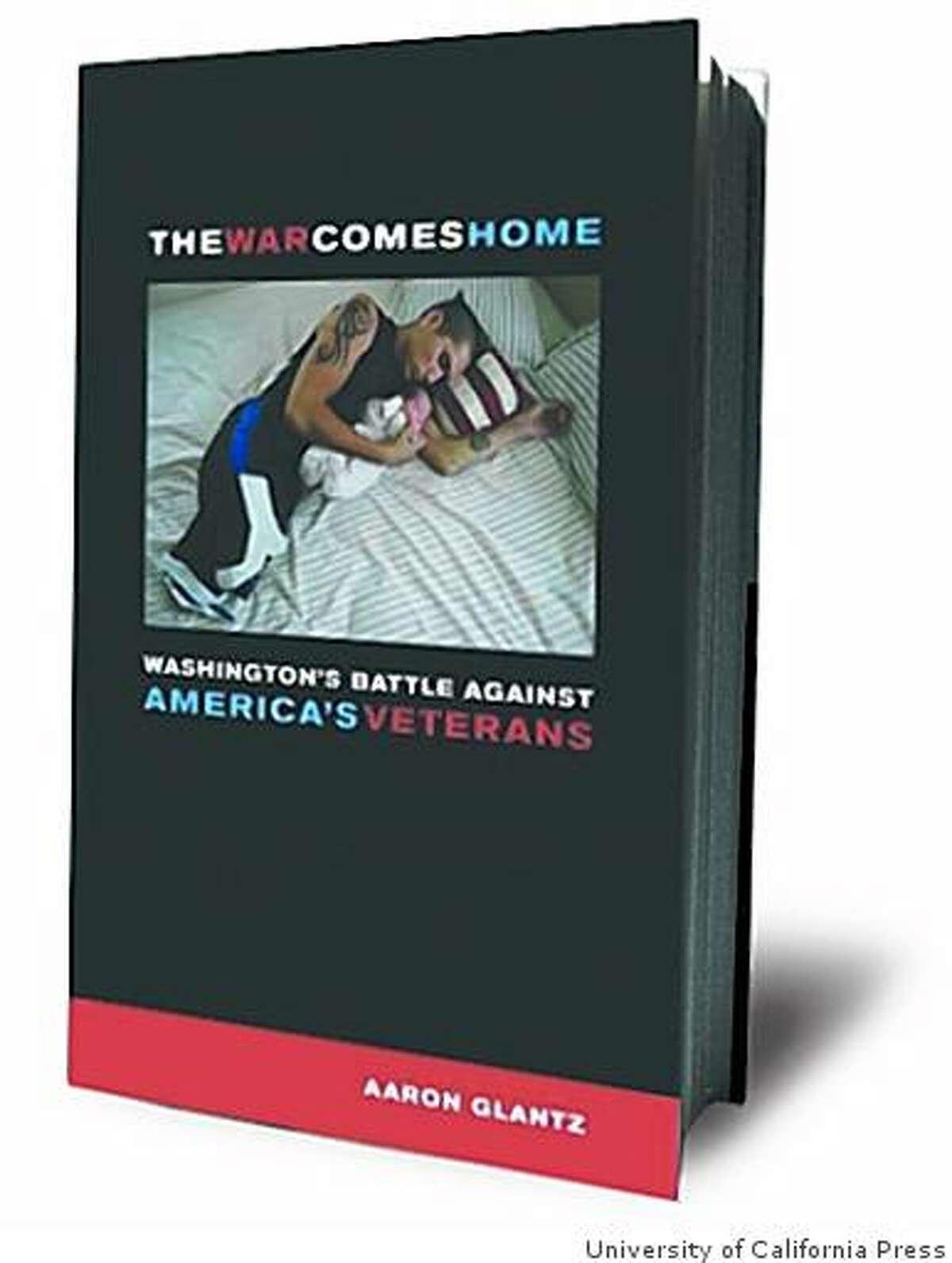 The War Comes Home: Washington's Battle against America's Veterans by Aaron Glantz