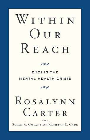 "Former First Lady Rosalynn Carter has been involved in mental health issues for nearly 40 years, and has a new book out called ""Within Our Reach."" Photo: Courtesy Of Rosalynn Carter"