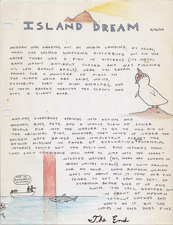 Pages from the Farallone Island dream journal, where biologists have been describing their dreams for 20 years.   An Island Dream dreamt by a former intern while off the island who sent us a letter of the dream, complete with illustrations. PIGU is a Pigeon Guillemot, a small diving seabird that breeds out here. Photo: PRBO Conservation Science