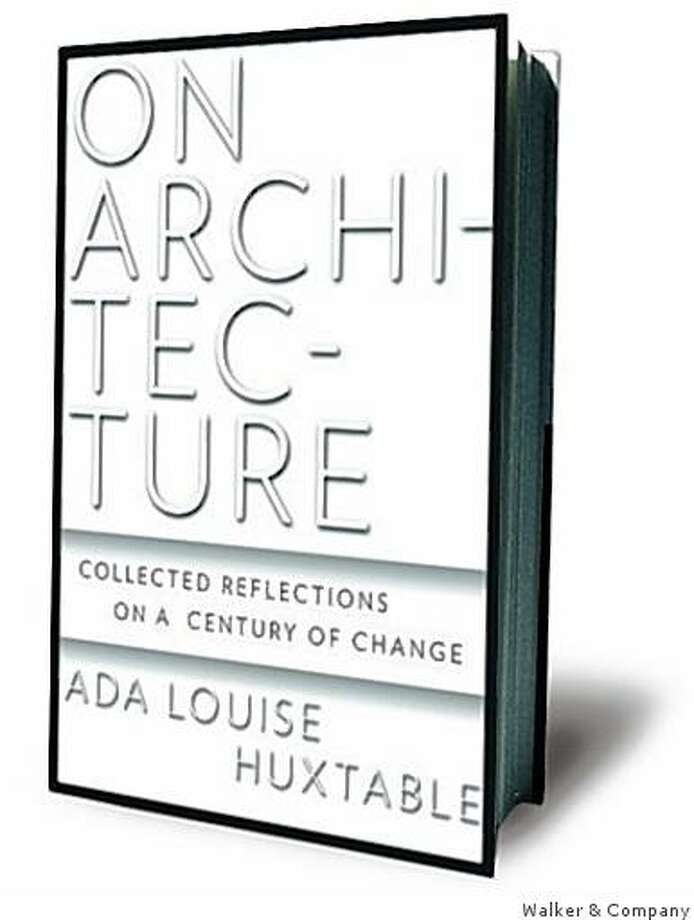 On Architecture: Collected Reflections on a Century of Change by Ada Louise Huxtable Photo: Walker & Company