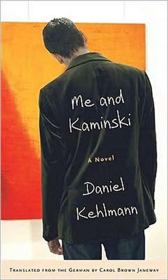 Me and Kaminski: By Daniel Kehlmann; translated from the German by Carol Brown Janeway