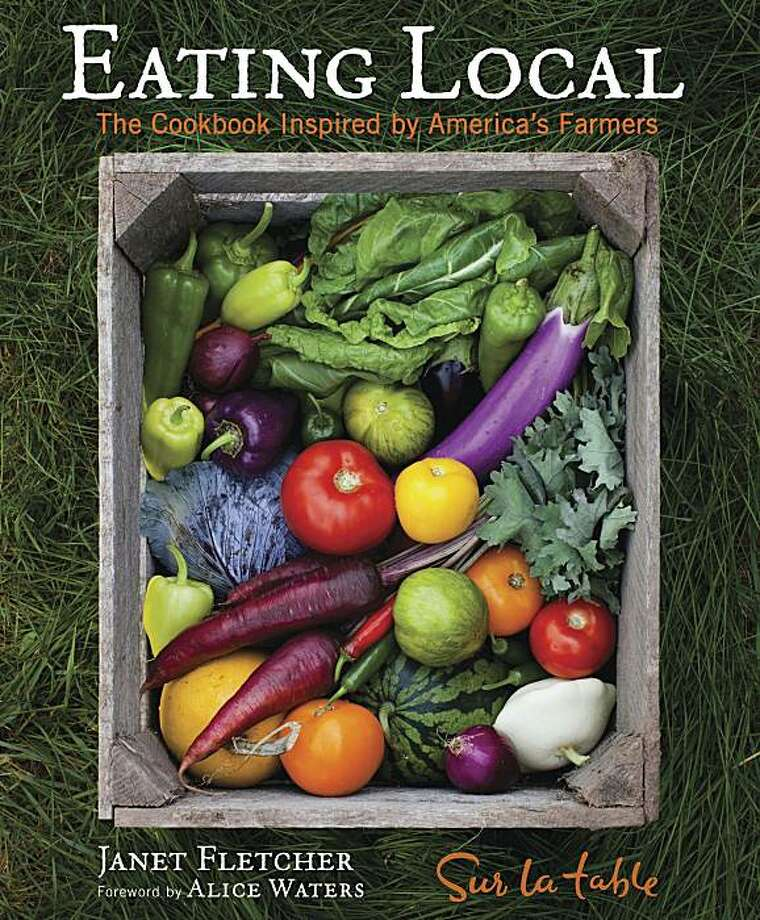 "This book cover provided by Andrews McMeel shows the cover of ""Eating Local,"" from Sur La Table with Janet Fletcher.   Right about now farmers market devotees start coming home with more than they know what to do with, simply because it's all so beautiful. But an unusually good crop of produce-centered cookbooks offers inventive ways to use the bounty to its best advantage.   (AP Photo/Andrews McMeel) NO SALES Photo: AP"