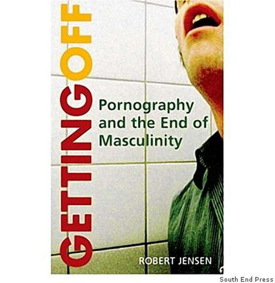 """Former journalist, sociologist Robert Jensen's book """"Getting Off,'' a feminist critique against the porn industry. Photo: South End Press"""