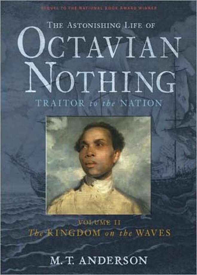 The Astonishing Life of Octavian Nothing, Traitor to the Nation Vol. II - The Kingdom on the Waves By M.T. Anderson