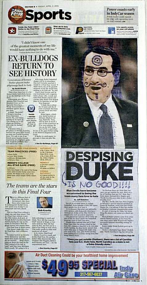 "The Friday, April 2, 2010, sports section front page of the Indianapolis Star, featuring Duke men's basketball coach  Mike Krzyzewski,  is shown. The Indianapolis Star newspaper apologized to Duke University after some of Friday's editions included an illustration of coach Krzyzewski with horns and a target drawn on his head. Jim Lefko, the Star's senior editor/sports, said the paper pulled the illustration ""when we realized it didn't meet our standards."" He estimated the drawing appeared in fewer than 30,000 copies of the edition distributed statewide. Photo: Anonymous, AP"