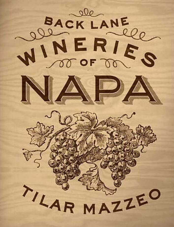 Back Lane Wineries of Napa, by Tilar Mazzeo