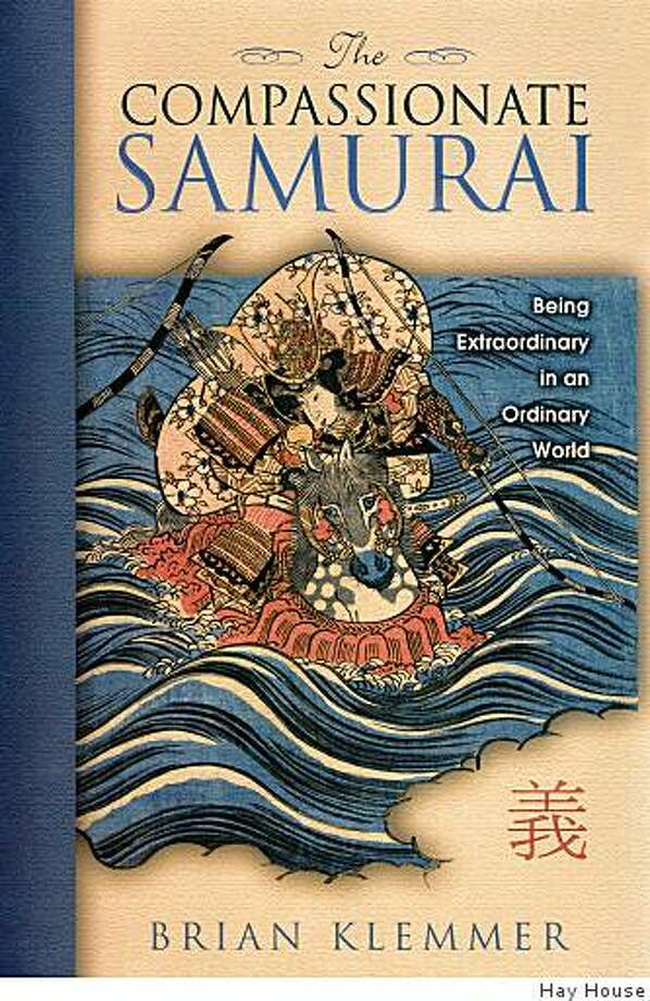 Novato resident Brian Klemmer's ?The Compassionate Samurai,? ,? combines the themes of personal success and personal ethics, charting what Klemmer says is the difficult path to success without undermining character. Photo: Hay House