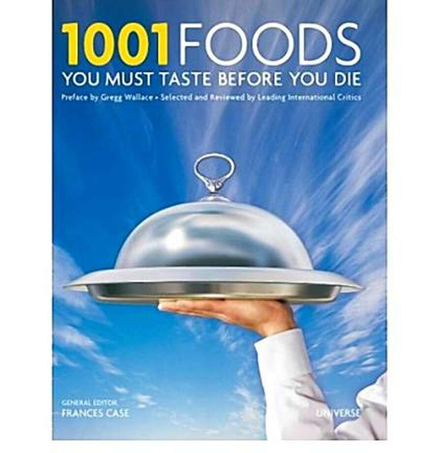 1001 Foods You Must Taste Before You Die, edited by Frances Case