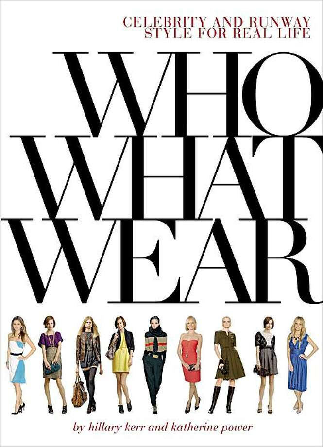 """Who What Wear: Celebrity and Runway Style for Real Life"" is based on the popular Web site from authors Katherine Power and Hillary Kerr ($18.95, 160 pages). Photo: Abrams Image"