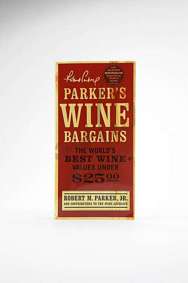 Robert Parker's Wine Bargains, The World's Best Wine Values Under $25.00 Photo: Russell Yip, The Chronicle