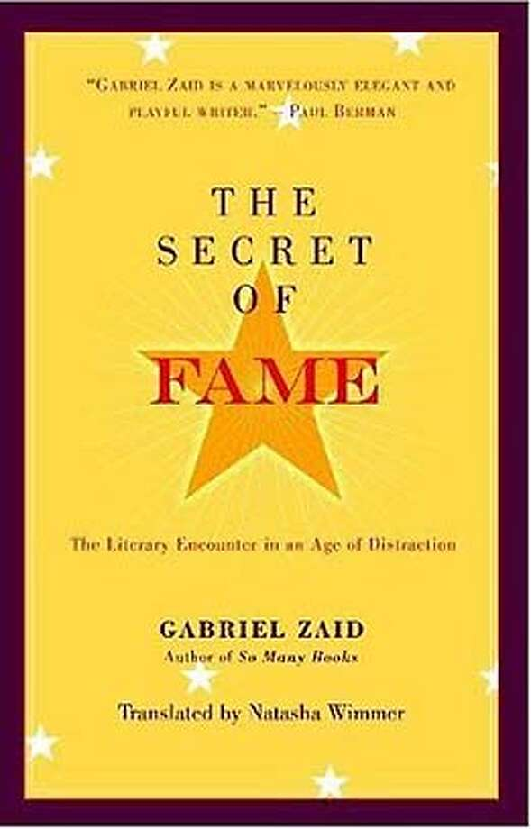 The Secret of Fame: The Literary Encounter in an Age of Distraction (Hardcover)  by Gabriel Zaid (Author), Natasha Wimmer (Translator) Ran on: 05-15-2008 Photo: Paul Dry Books
