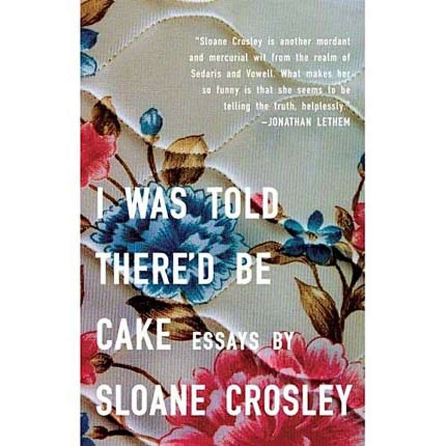 """I Was Told There'd Be Cake"" by Sloane Crosley"