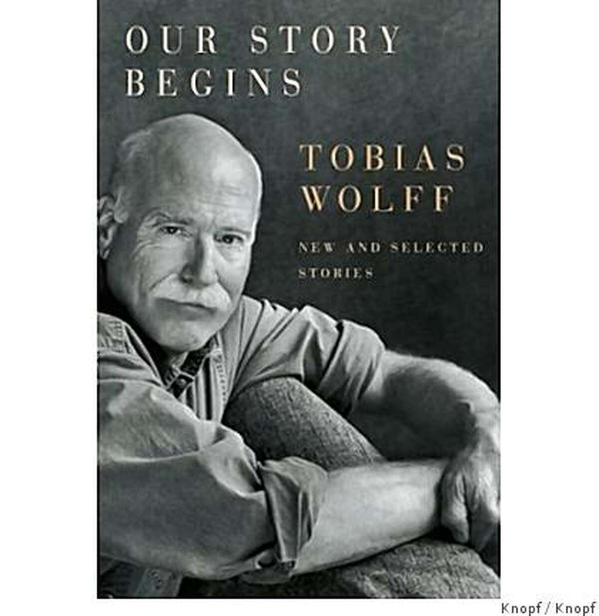 Our Story Begins: New and Selected Stories (Hardcover)by Tobias Wolff (Author)