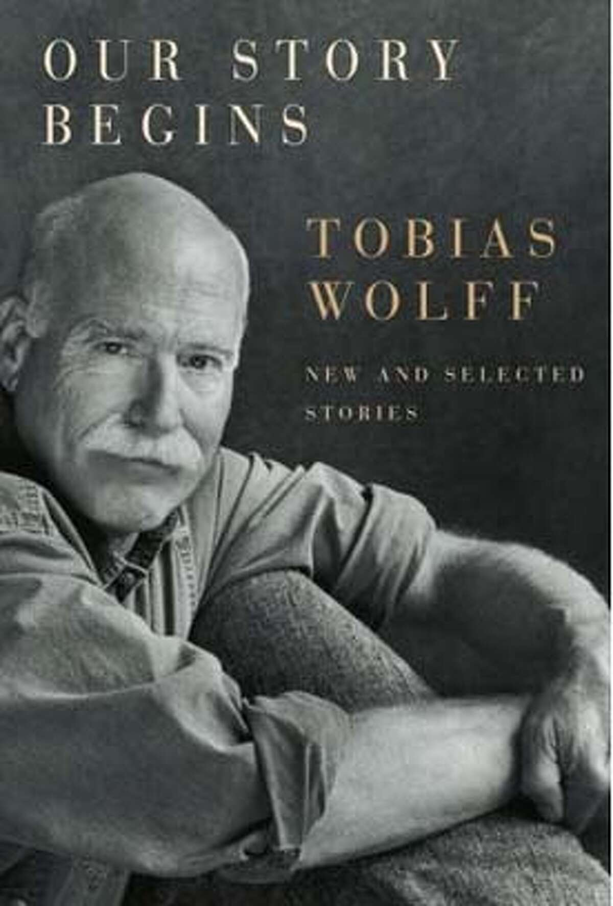 Our Story Begins: New and Selected Stories (Hardcover) by Tobias Wolff (Author)
