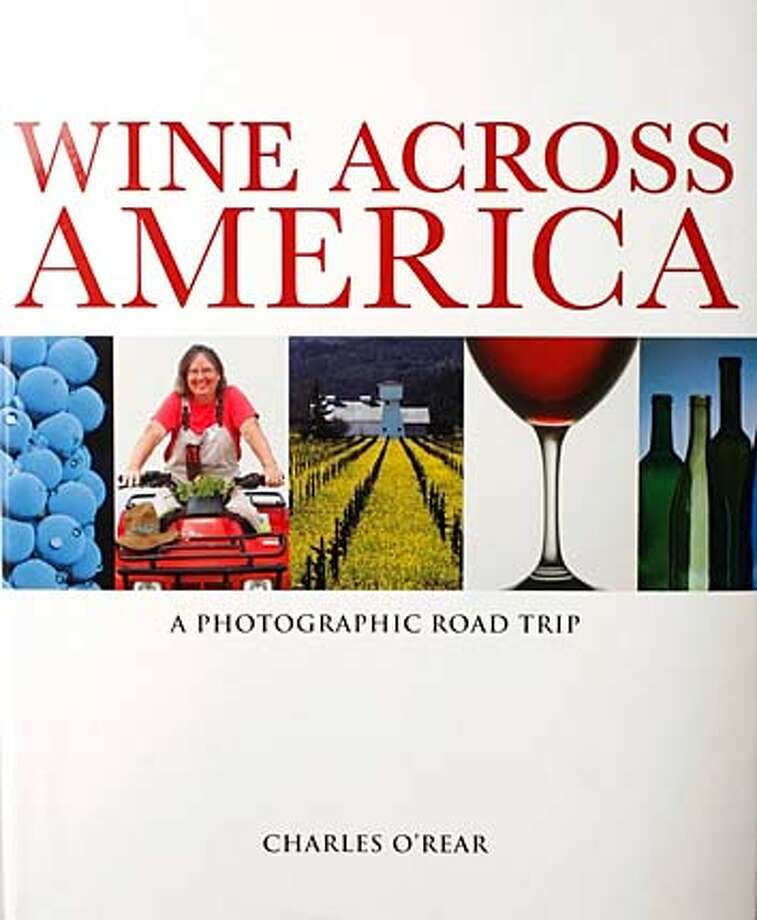 """sn14_book_001_cl.JPG  Copy photo of a book by Chuck O'Rear called """"Wine Across America.""""  on 12/7/07 in San Francisco. photo by Craig Lee / The Chronicle MANDATORY CREDIT FOR PHOTOG AND SF CHRONICLE/NO SALES-MAGS OUT Photo: Photo By Craig Lee"""