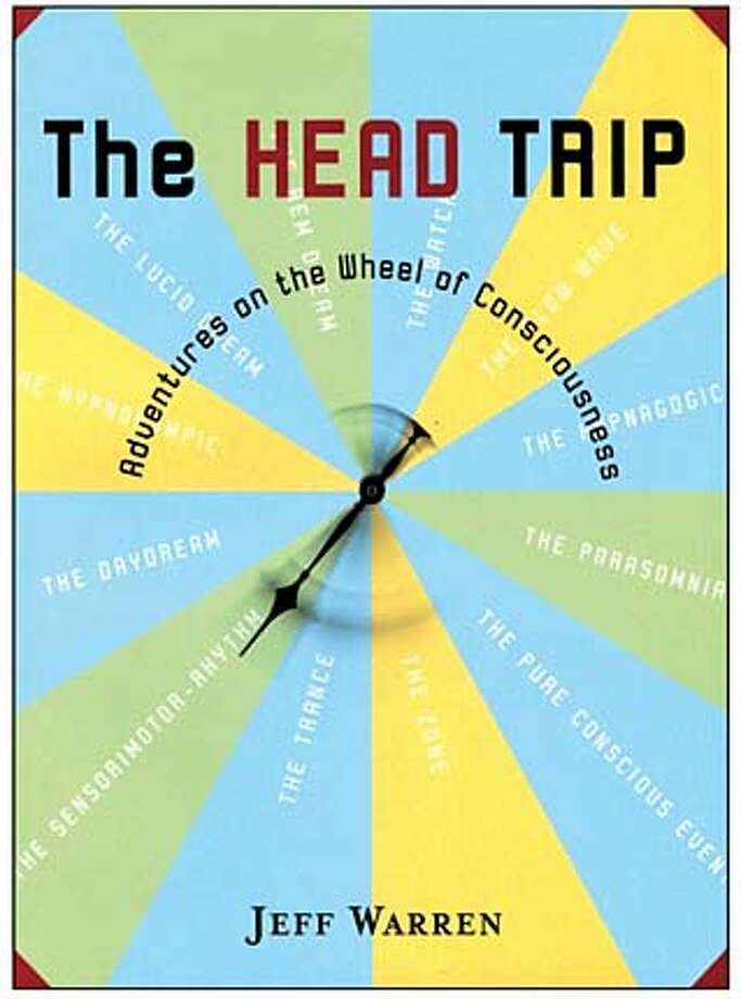 """The Head Trip: Adventures on the Wheel of Consciousness"" by Jeff Warren"