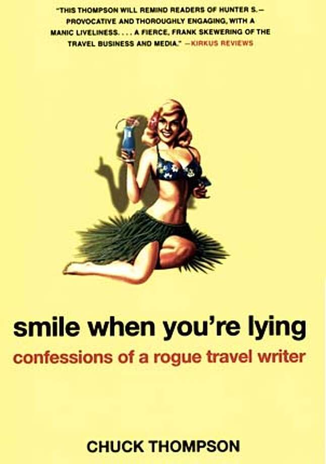 """Smile When You're Lying: Confessions of a Rogue Travel Writer"" by Chuck Thompson"