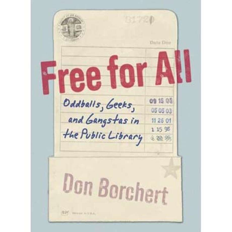 """""""Free for All: Oddballs, Geeks, and Gangstas in the Public Library"""" by Don Borchert"""