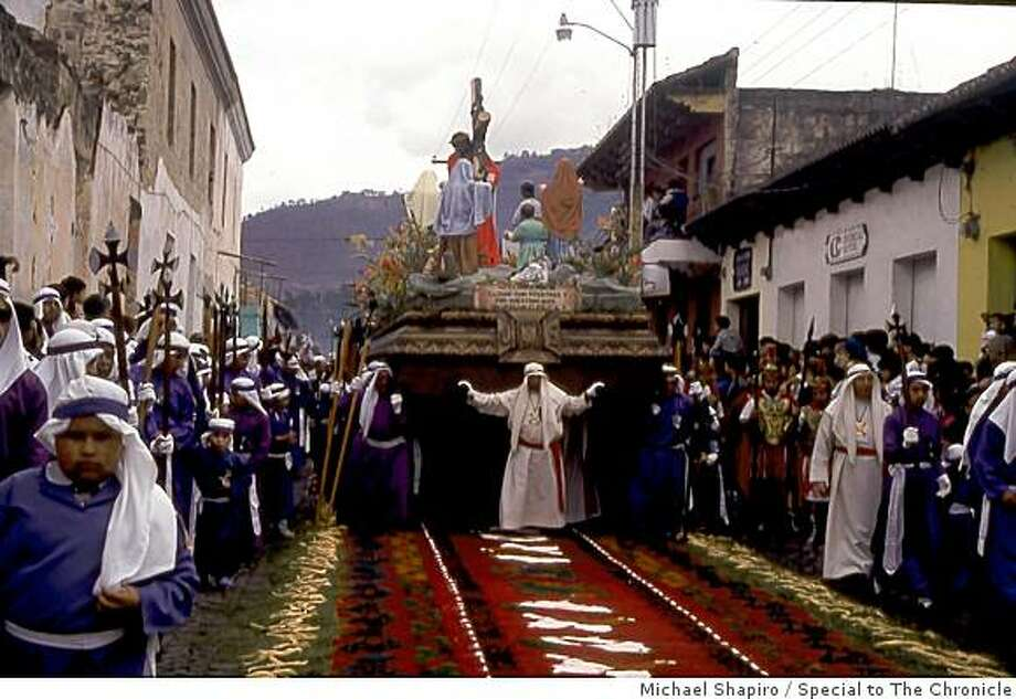 During Semana Santa (Holy Week) and each Sunday during Lent, emotional processions of local inhabitants hoisting andas (wooden platforms as long as 40 feet with figures of Jesus, Mary or patron saints on top), move ponderously? through Antigua?s streets. Photo: Michael Shapiro, Special To The Chronicle