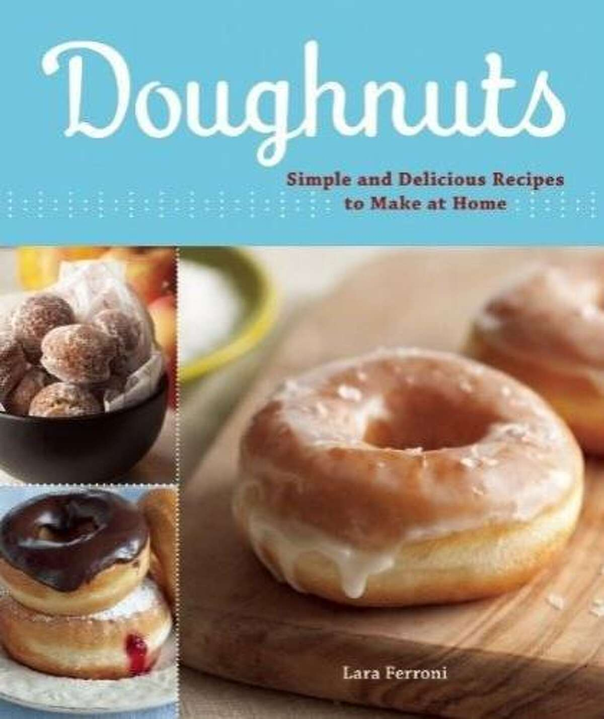 Doughnuts: Simple and Delicious Recipes to Make at Home by Lara Ferroni