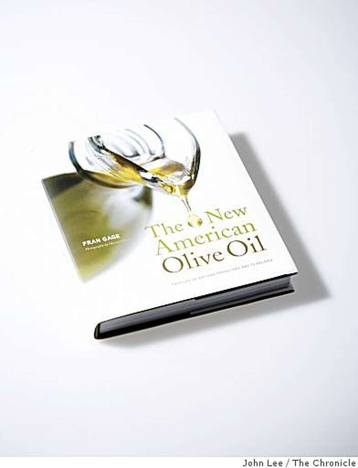 "COOKBOOKS_04_JOHNLEE.JPG ""The New American Olive Oil"" by Fran Gage.By JOHN LEE/SPECIAL TO THE CHRONICLE Photo: John Lee, The Chronicle"