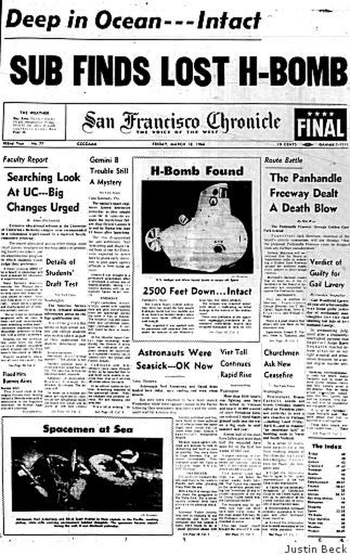 March 18, 1966 ? A hydrogen bomb that went missing for three months in the Mediterranean Sea is back in the hands of the U.S. military after being found the previous day.The bomb had been lost on Jan. 17 when two U.S. military planes, a KC-135 tanker and a B-52 carrying four thermonuclear bombs collided during mid-air refueling. Three of the four bombs fell to the ground near Palomares, Spain. While none of them detonated with a nuclear explosion, the high-explosive triggers in two of the bombs went off upon impact and contaminated the area with radioactive material. A fourth bomb plunged into the water off Spain?s southeastern coastline.On Jan. 29, the Spanish government announced it would no longer allow U.S. planes carrying nuclear weapons to fly over its territory. The search for the missing bomb takes 80 days. On March 17 the U.S. Navy, using a midget submarine called the Alvin (pictured on The Chronicle?s front page the next day), finds the bomb 2,500 feet underwater, intact and with its parachute still attached.In other news, plans for a