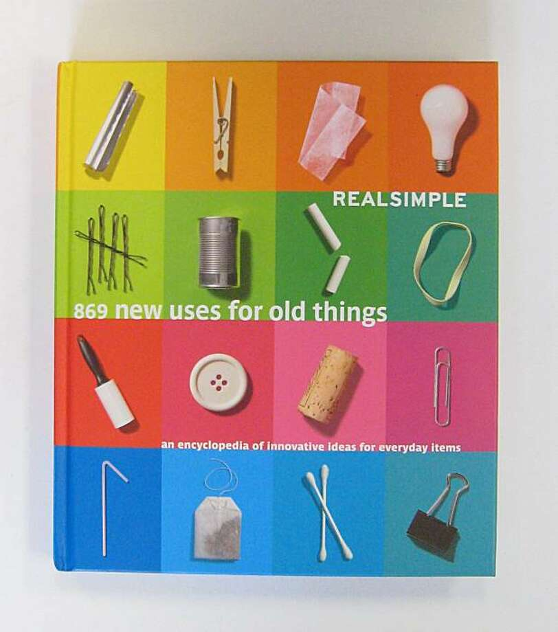 Real Simple: 869 New Uses for Old Things (Time Inc. Home Entertainment, $27.95)