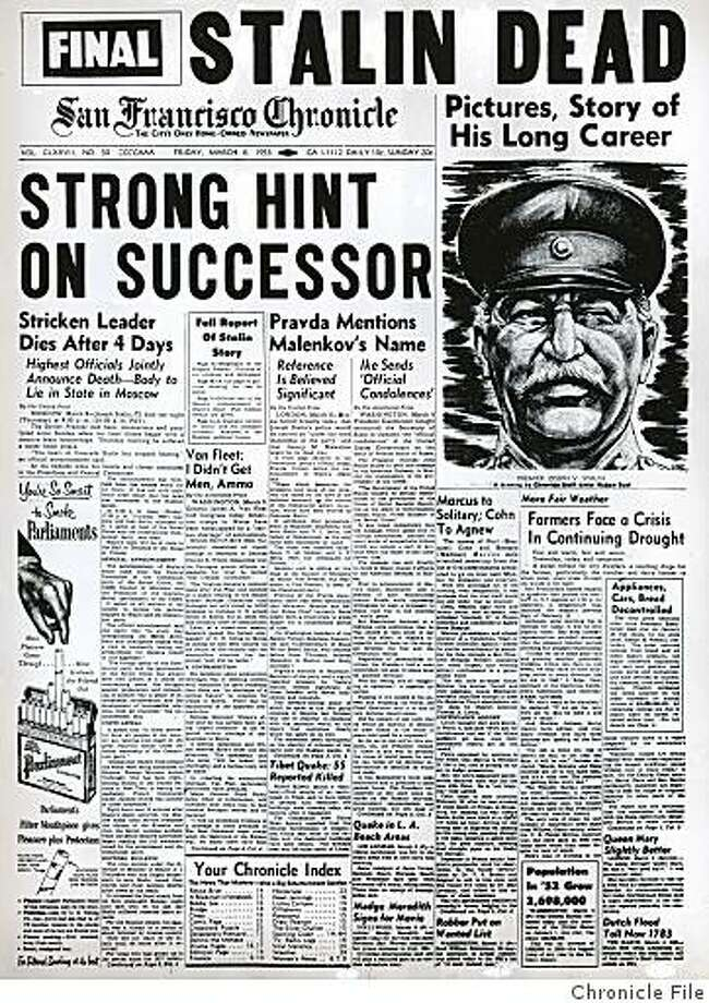 """March 6, 1953 - The big news was the March 5, 1953 death Premier Joseph V. Stalin, who ruled the Soviet Union with an iron fist for more than a quarter-century. Stalin, 73, had suffered a massive brain hemorrhage and then a heart attack. ?The heart of Comrade Stalin has stopped beating,?? the official government announcement said. In other news, an Army general told Congress U.S. troops in Korea had a """"serious shortage?? of ammunition. Photo: Chronicle File"""