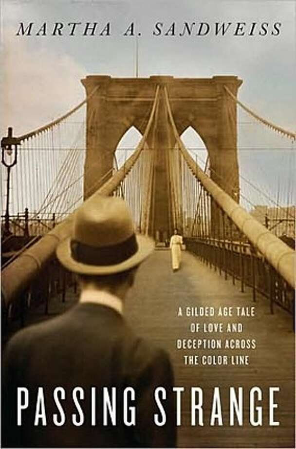 'Passing Strange: A Gilded Age Tale of Love and Deception Across the Color Line' by Martha A. Sandweiss